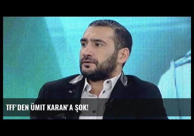 TFF'den Ümit Karan'a şok!