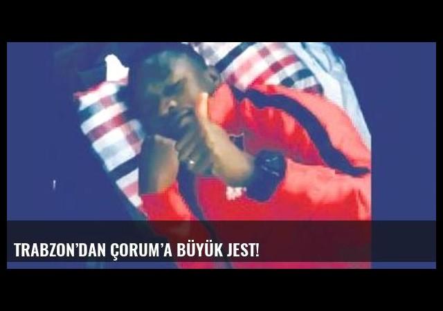 Trabzon'dan Çorum'a büyük jest!