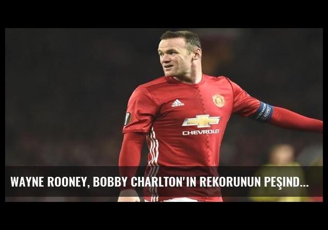 Wayne Rooney, Bobby Charlton'ın rekorunun peşinde