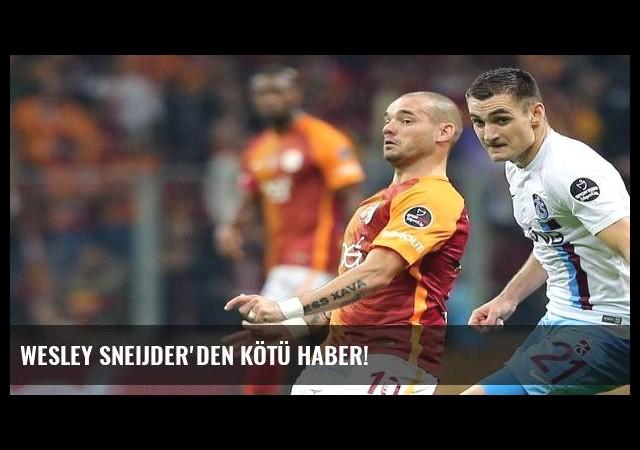 Wesley Sneijder'den kötü haber!