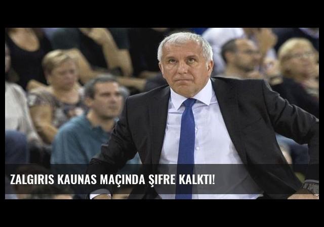 Zalgiris Kaunas maçında şifre kalktı!