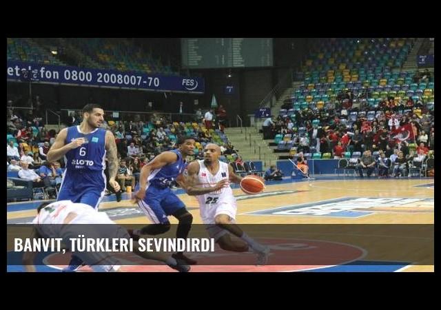 Banvit, Türkleri sevindirdi