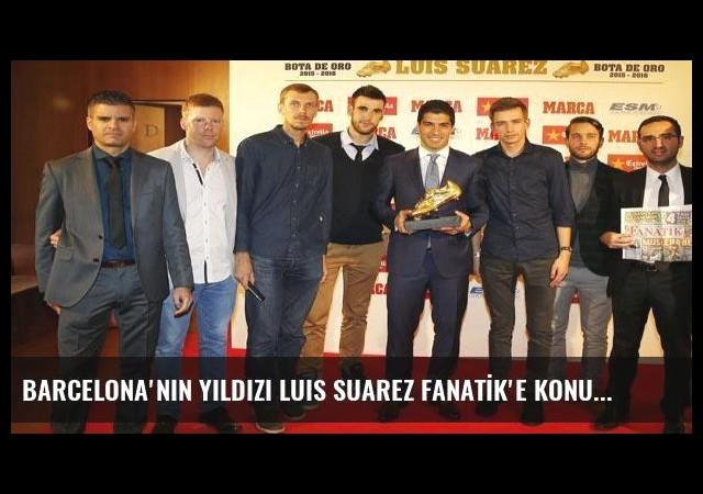 Barcelona'nın yıldızı Luis Suarez FANATİK'e konuştu!