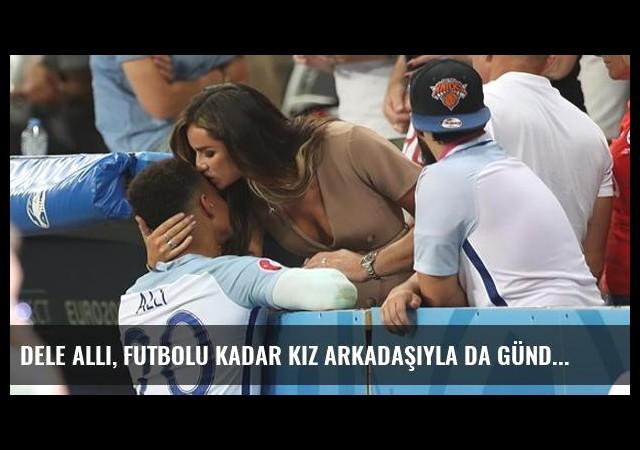Dele Alli, Futbolu Kadar Kız Arkadaşıyla da Gündeme Geliyor