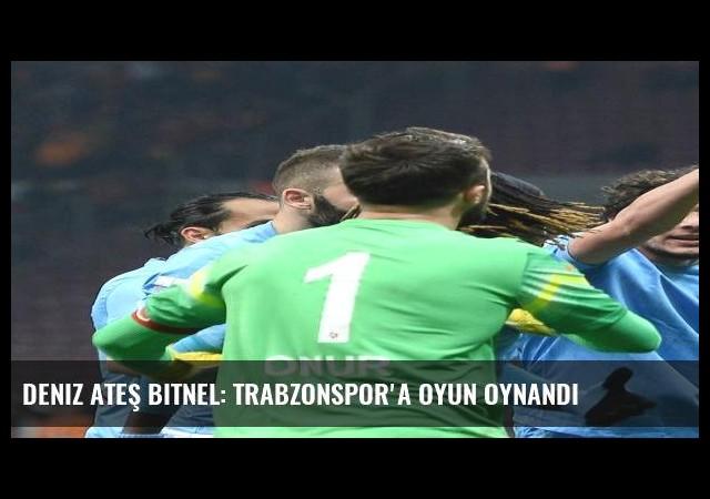 Deniz Ateş Bitnel: Trabzonspor'a oyun oynandı
