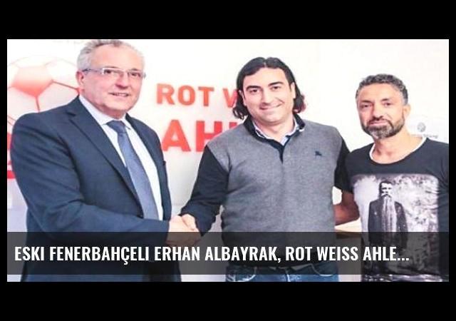 Eski Fenerbahçeli Erhan Albayrak, Rot Weiss Ahlen'in teknik direktörü oldu