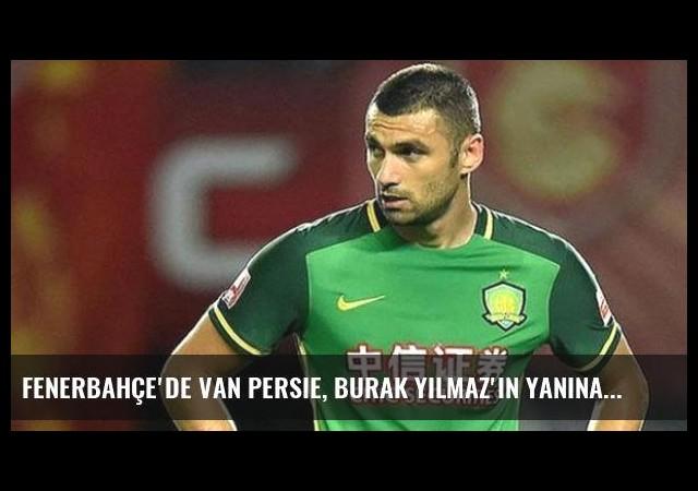 Fenerbahçe'de Van Persie, Burak Yılmaz'ın Yanına Gidiyor