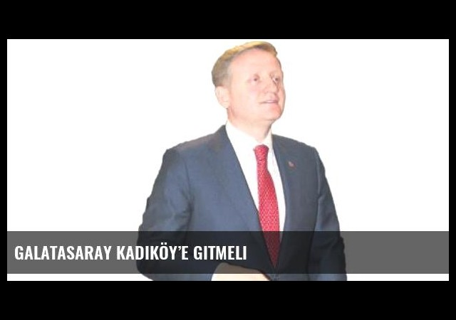 Galatasaray Kadıköy'e gitmeli