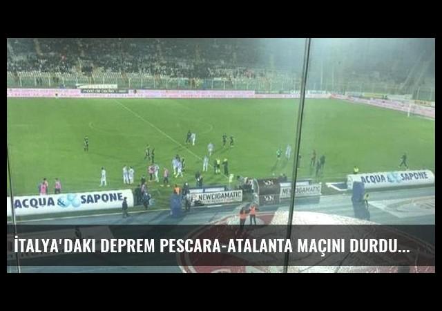 İtalya'daki deprem Pescara-Atalanta maçını durdurdu