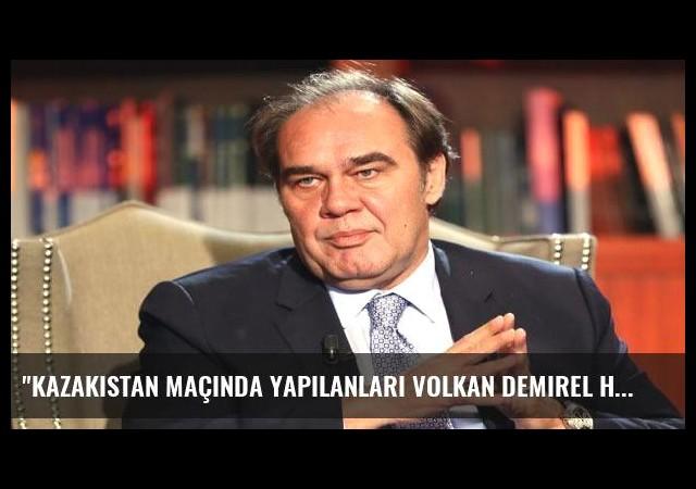 'Kazakistan maçında yapılanları Volkan Demirel haketti mi?'
