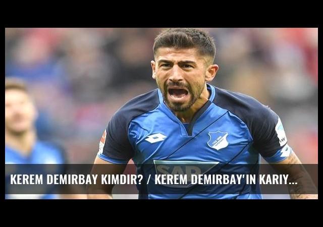 Kerem Demirbay kimdir? / Kerem Demirbay'ın kariyeri