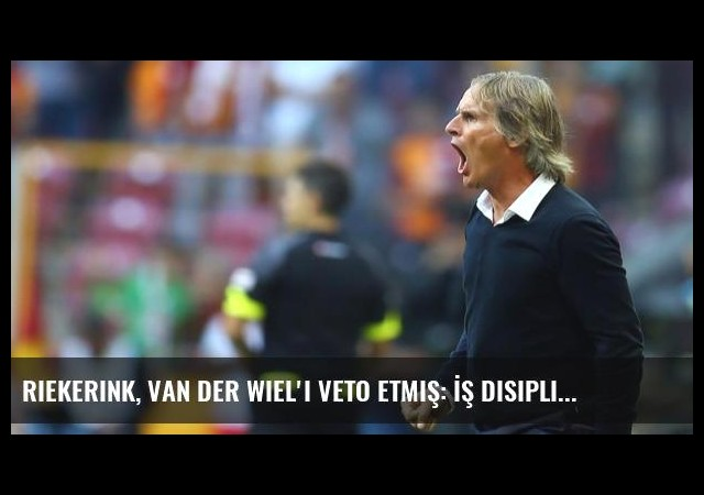 Riekerink, Van Der Wiel'i Veto Etmiş: İş Disiplini Yok