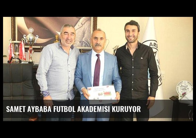 Samet Aybaba futbol akademisi kuruyor