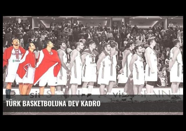 Türk basketboluna dev kadro