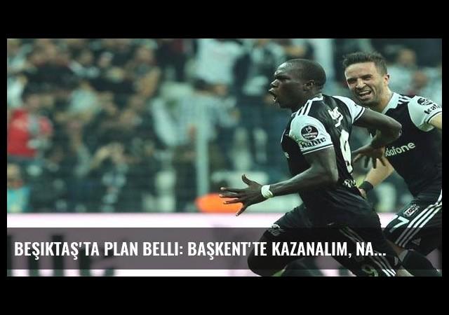 Beşiktaş'ta plan belli: Başkent'te kazanalım, Napoli'ye bakalım
