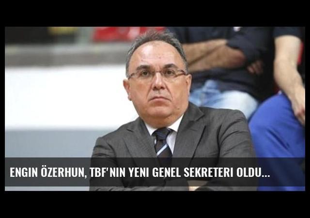 Engin Özerhun, TBF'nin yeni genel sekreteri oldu