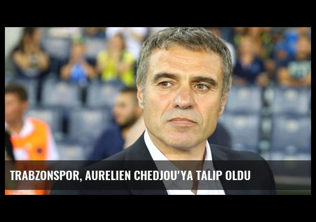 Trabzonspor, Aurelien Chedjou'ya Talip Oldu