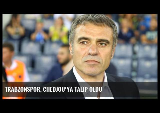 Trabzonspor, Chedjou'ya Talip Oldu