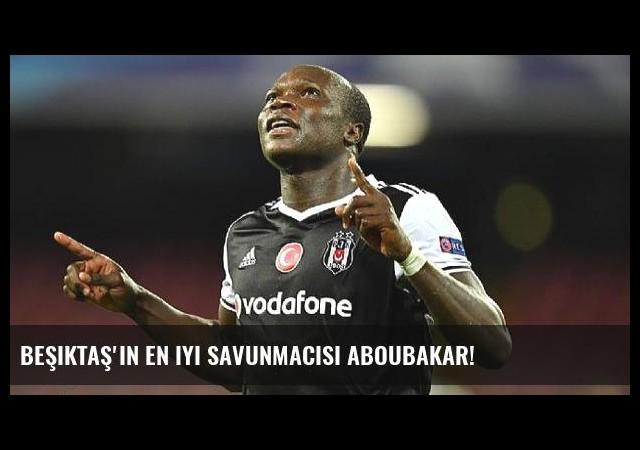 Beşiktaş'ın en iyi savunmacısı Aboubakar!