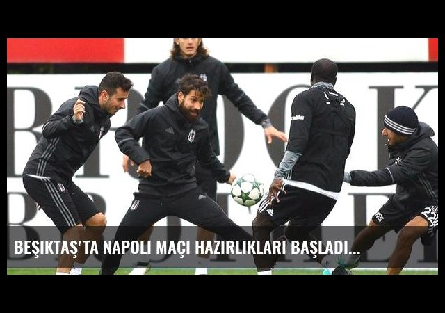 Beşiktaş'ta Napoli maçı hazırlıkları başladı