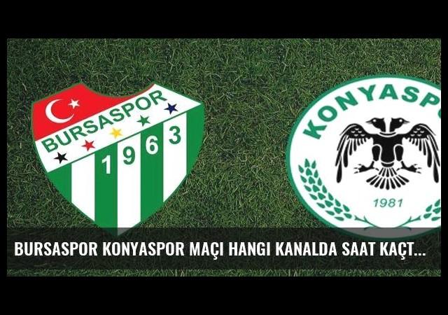 Bursaspor Konyaspor maçı hangi kanalda saat kaçta?