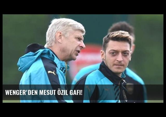 Wenger'den Mesut Özil Gafı!