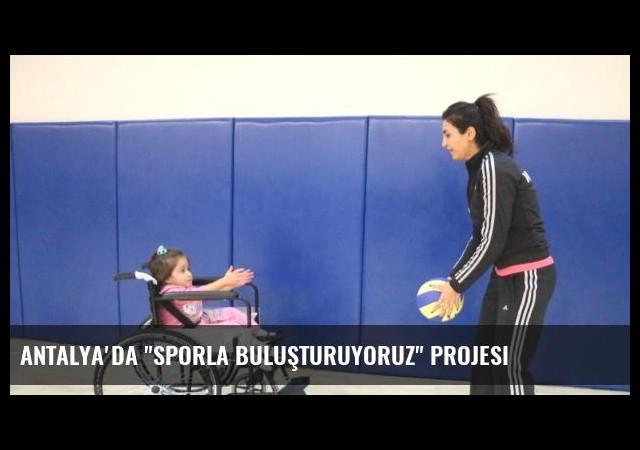 Antalya'da 'Sporla Buluşturuyoruz' Projesi