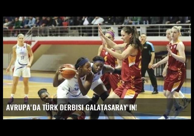 Avrupa'da Türk derbisi Galatasaray'ın!