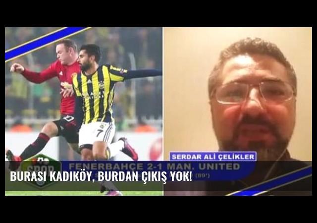 Burası Kadıköy, Burdan Çıkış Yok!