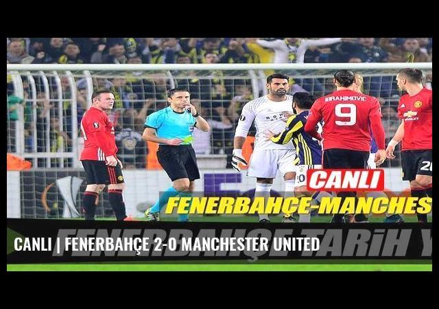 CANLI   Fenerbahçe 2-0 Manchester United