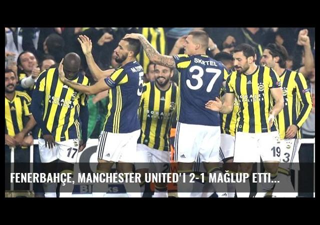 Fenerbahçe, Manchester United'ı 2-1 Mağlup Etti
