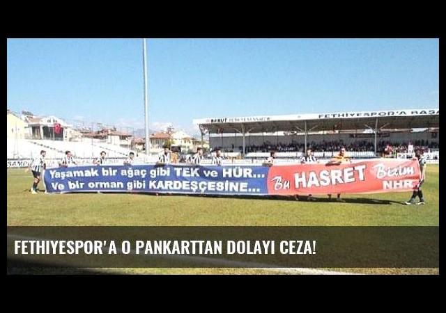 Fethiyespor'a o pankarttan dolayı ceza!