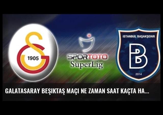 Galatasaray Beşiktaş maçı ne zaman saat kaçta hangi kanalda canlı yayınlanacak?