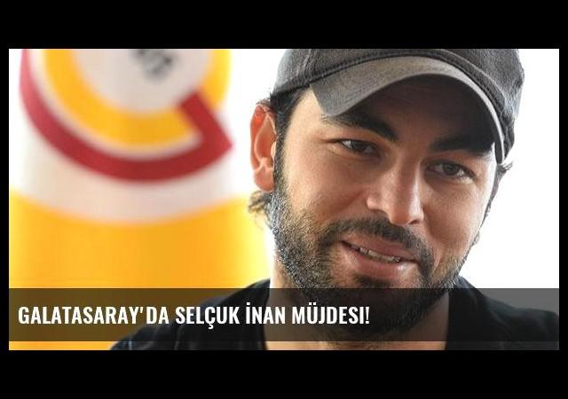Galatasaray'da Selçuk İnan müjdesi!