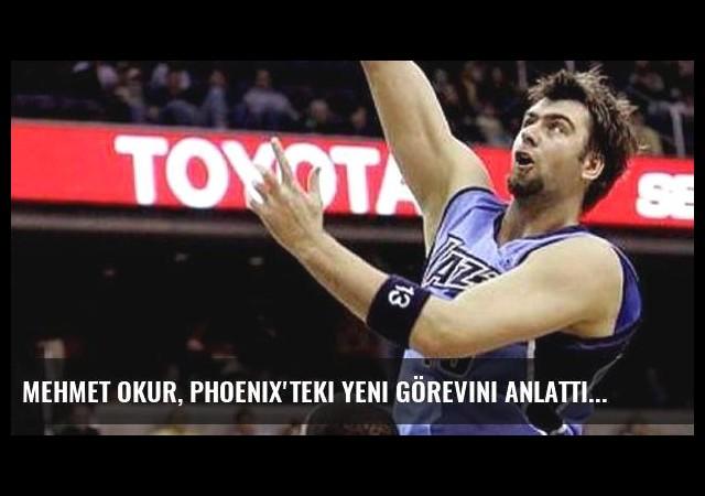 Mehmet Okur, Phoenix'teki yeni görevini anlattı