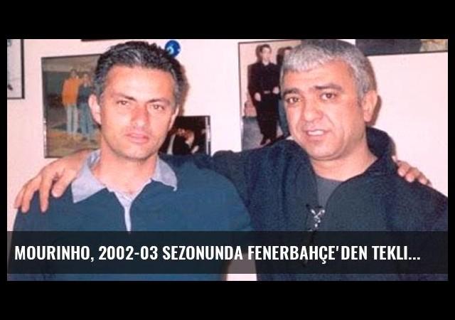 Mourinho, 2002-03 Sezonunda Fenerbahçe'den Teklif Almıştı