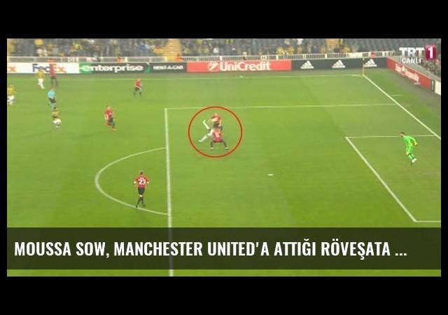 Moussa Sow, Manchester United'a Attığı Röveşata Golü Çok Konuşulur