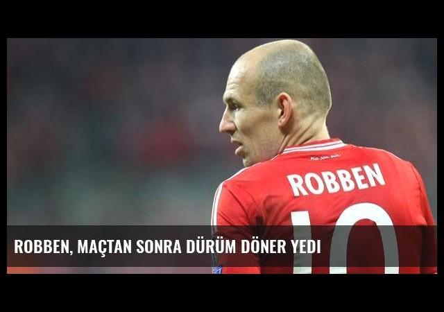Robben, maçtan sonra dürüm döner yedi