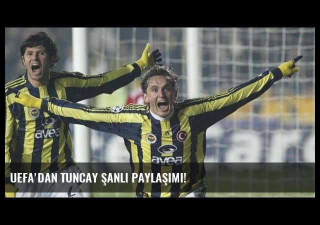 UEFA'dan Tuncay Şanlı paylaşımı!