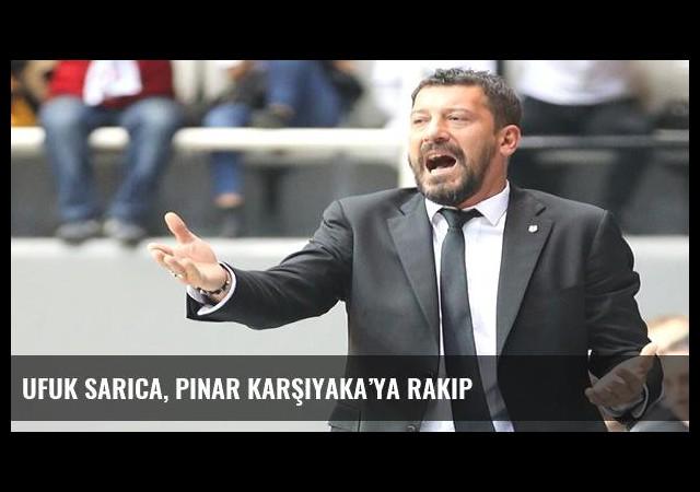 Ufuk Sarıca, Pınar Karşıyaka'ya rakip