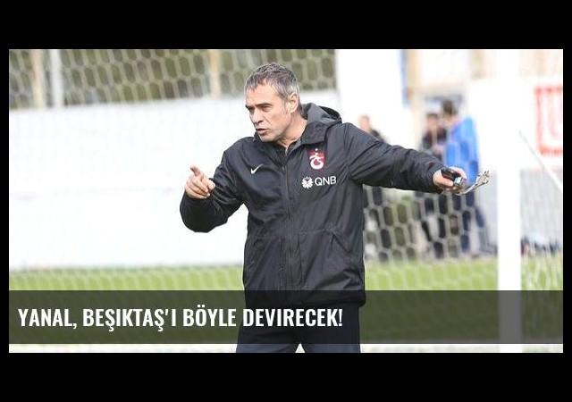 Yanal, Beşiktaş'ı böyle devirecek!