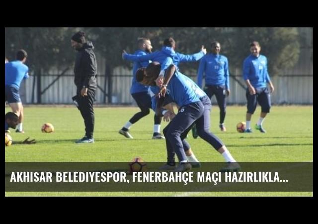 Akhisar Belediyespor, Fenerbahçe Maçı Hazırlıklarını Sürdürdü
