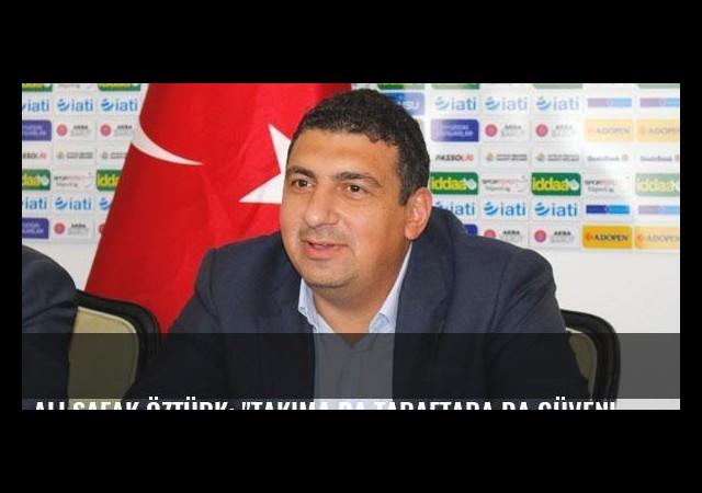 Ali Şafak Öztürk: 'Takıma da taraftara da güveniyoruz'