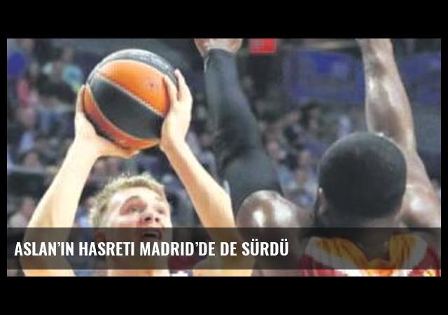 Aslan'ın hasreti Madrid'de de sürdü
