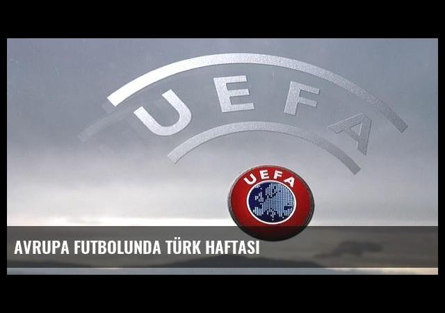 Avrupa futbolunda Türk haftası
