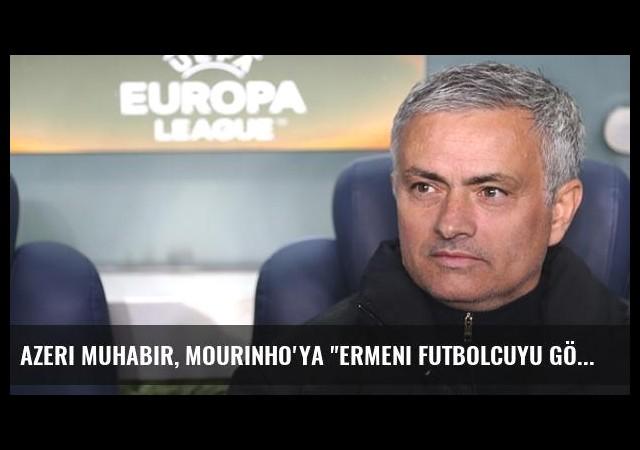 Azeri Muhabir, Mourinho'ya 'Ermeni Futbolcuyu Gönderecek Misiniz?' Diye Sordu