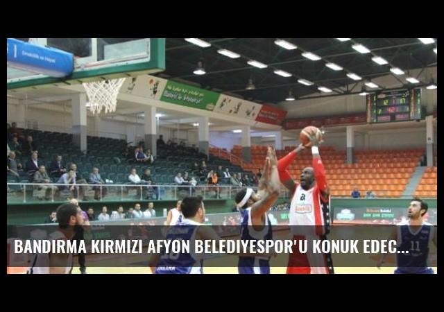 Bandırma Kırmızı Afyon Belediyespor'u Konuk Edecek