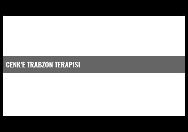Cenk'e Trabzon terapisi