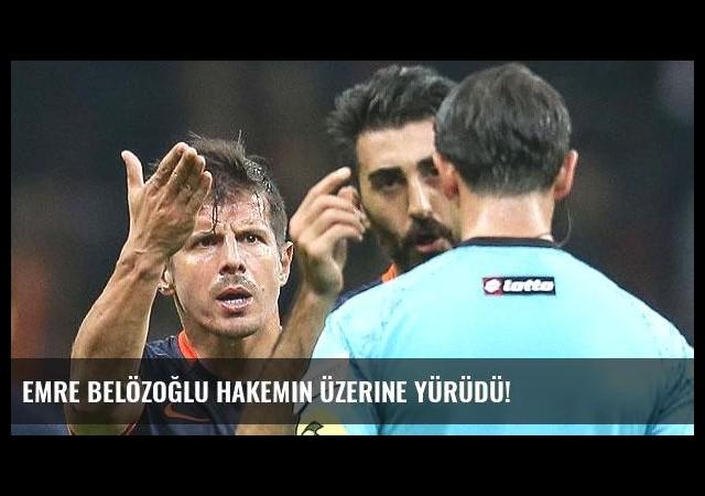 Emre Belözoğlu hakemin üzerine yürüdü!