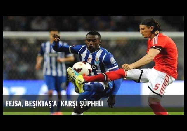 Fejsa, Beşiktaş'a  karşı şüpheli